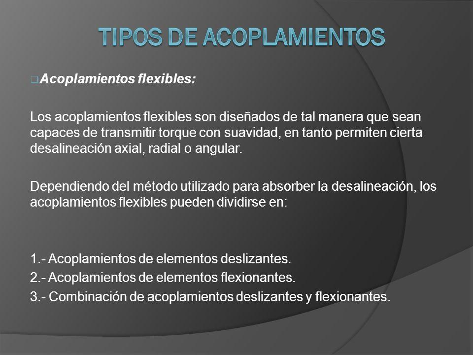 Acoplamientos flexibles: Los acoplamientos flexibles son diseñados de tal manera que sean capaces de transmitir torque con suavidad, en tanto permiten