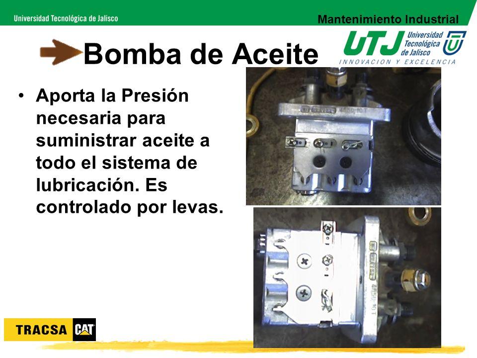Bomba de Aceite Aporta la Presión necesaria para suministrar aceite a todo el sistema de lubricación. Es controlado por levas. Mantenimiento Industria