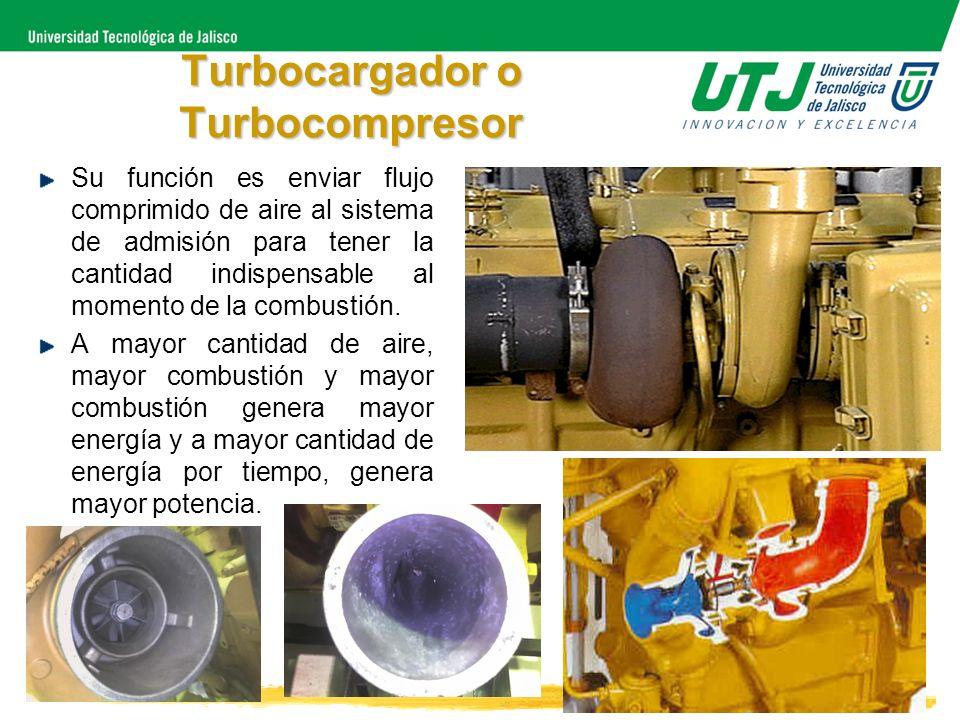 Turbocargador o Turbocompresor Su función es enviar flujo comprimido de aire al sistema de admisión para tener la cantidad indispensable al momento de