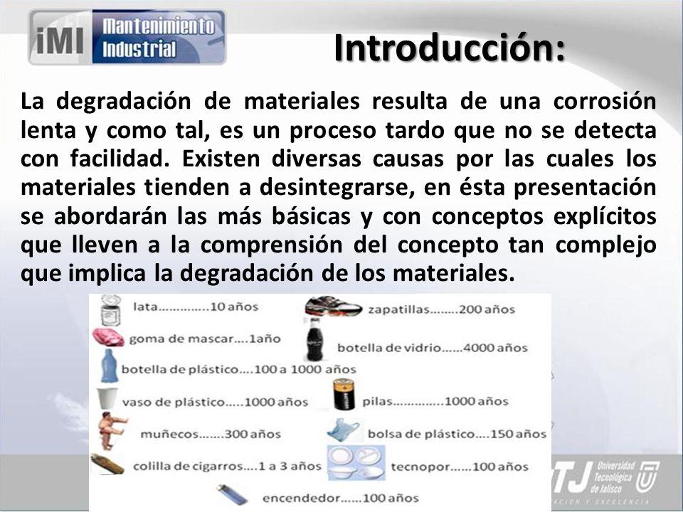 Introducción: La degradación de materiales resulta de una corrosión lenta y como tal, es un proceso tardo que no se detecta con facilidad. Existen div