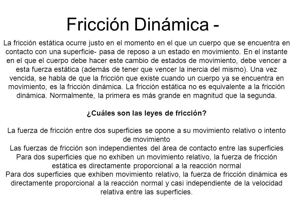 Fricción Dinámica - La fricción estática ocurre justo en el momento en el que un cuerpo que se encuentra en contacto con una superficie- pasa de repos