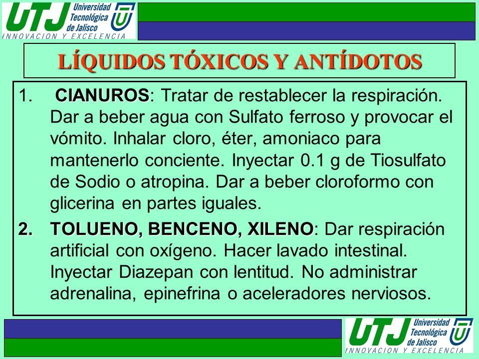 LÍQUIDOS TÓXICOS Y ANTÍDOTOS CIANUROS 1. CIANUROS: Tratar de restablecer la respiración. Dar a beber agua con Sulfato ferroso y provocar el vómito. In