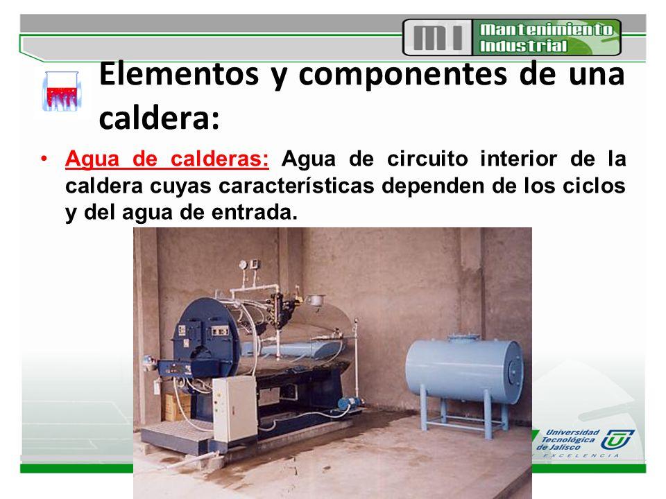 Elementos y componentes de una caldera: Agua de calderas: Agua de circuito interior de la caldera cuyas características dependen de los ciclos y del a