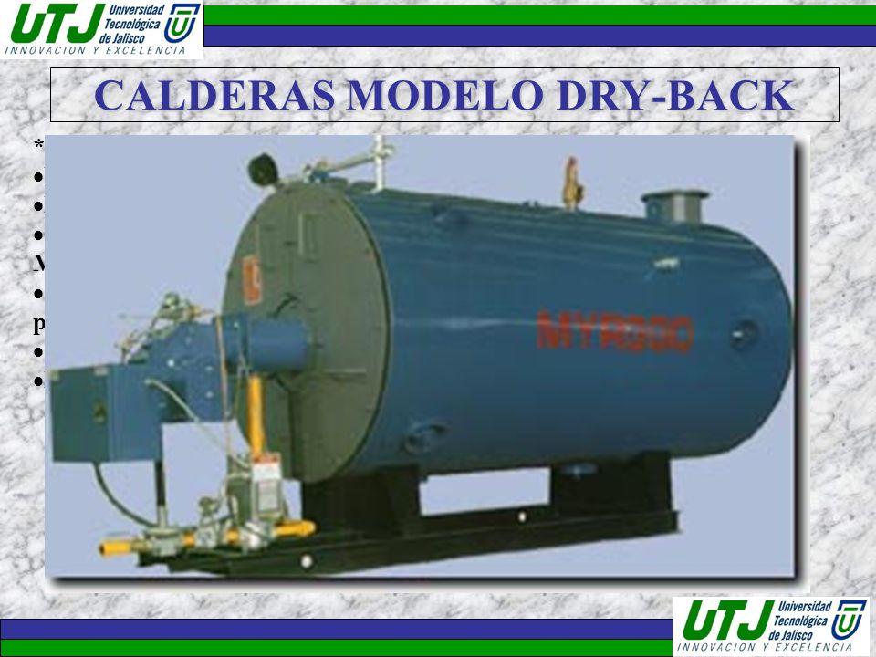 CALDERAS MODELO DRY-BACK *De 10 A 150 HP's. Diseño balanceado de 3 pasos. Larga vida de operación. Calidad internacional con la certificación de la Am