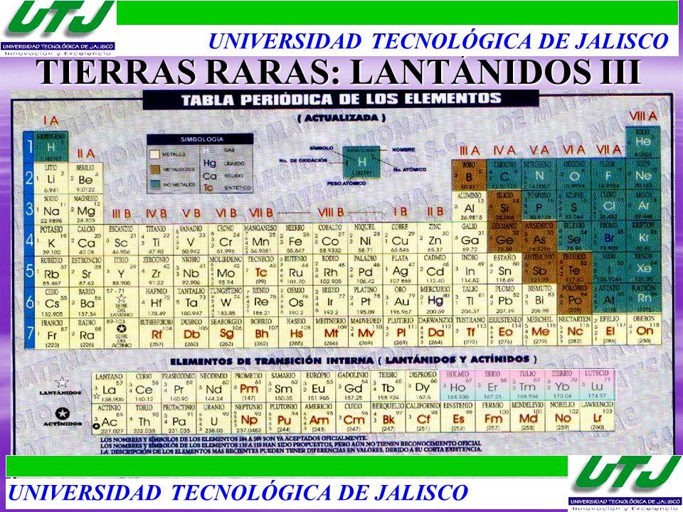 TIERRAS RARAS: LANTÁNIDOS III UNIVERSIDAD TECNOLÓGICA DE JALISCO