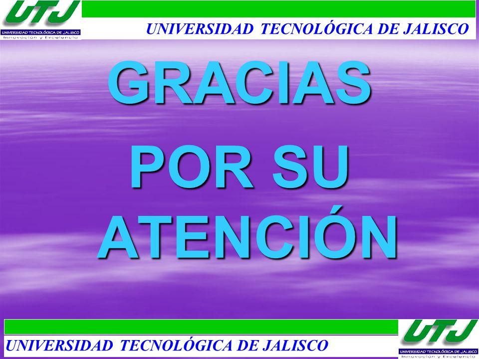 GRACIAS POR SU ATENCIÓN UNIVERSIDAD TECNOLÓGICA DE JALISCO
