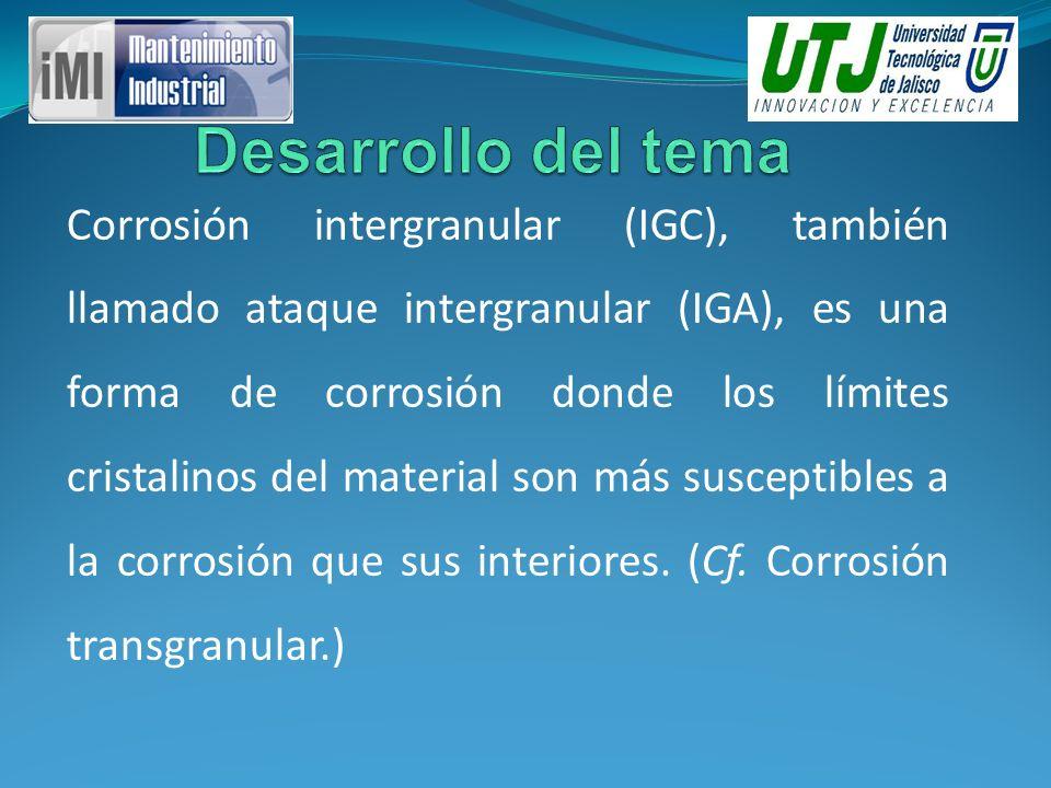 Corrosión intergranular (IGC), también llamado ataque intergranular (IGA), es una forma de corrosión donde los límites cristalinos del material son má