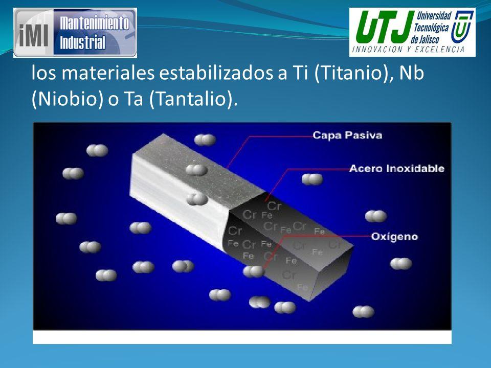 los materiales estabilizados a Ti (Titanio), Nb (Niobio) o Ta (Tantalio).
