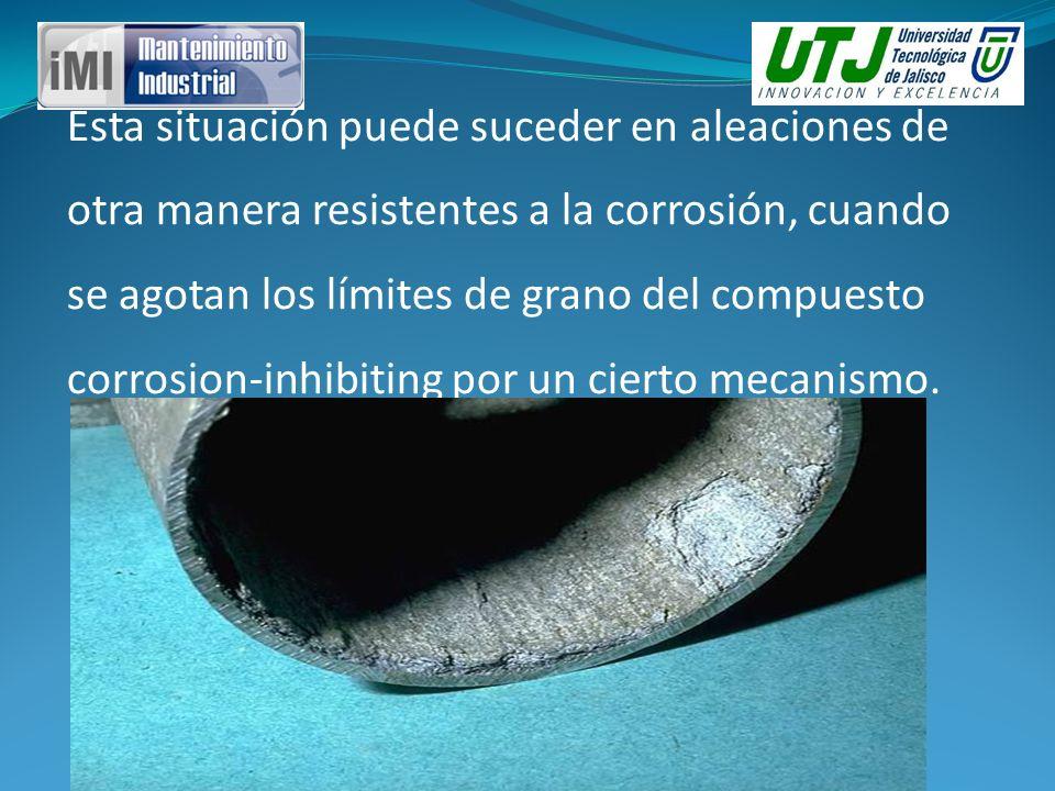 Esta situación puede suceder en aleaciones de otra manera resistentes a la corrosión, cuando se agotan los límites de grano del compuesto corrosion-in