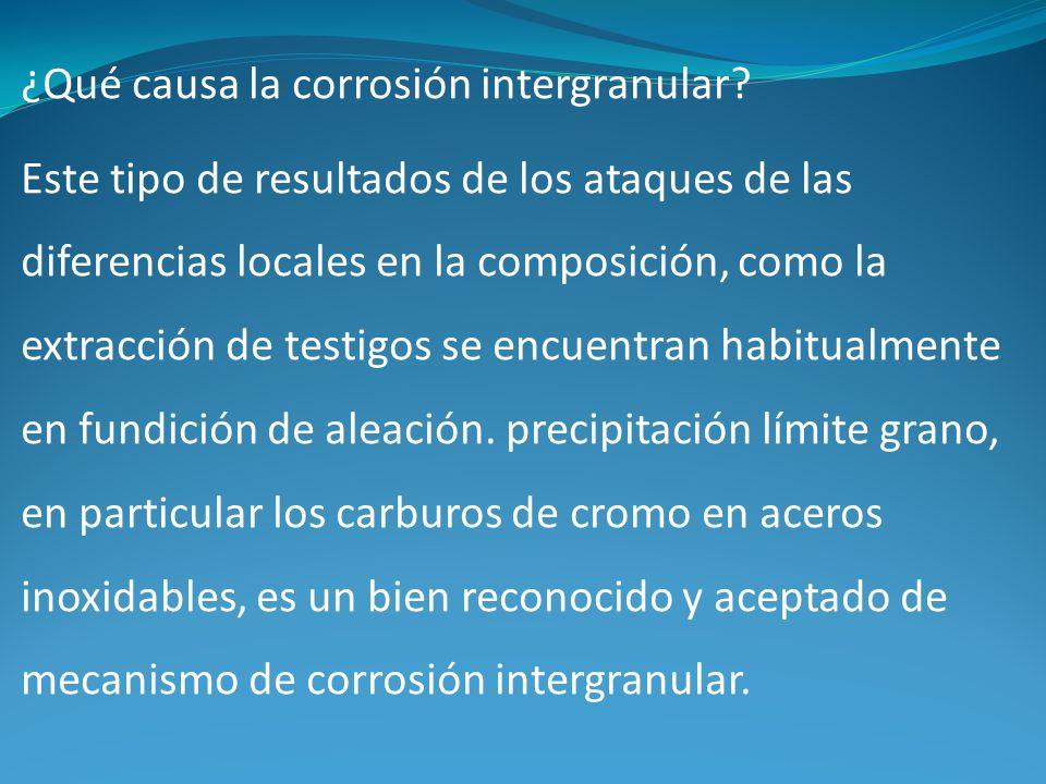 ¿Qué causa la corrosión intergranular? Este tipo de resultados de los ataques de las diferencias locales en la composición, como la extracción de test