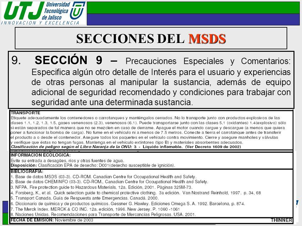 SECCIONES DEL MSDS SECCIÓN 9 – 9. SECCIÓN 9 – Precauciones Especiales y Comentarios: Especifica algún otro detalle de Interés para el usuario y experi