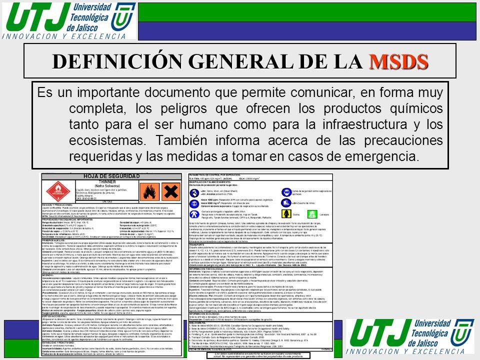 DEFINICIÓN GENERAL DE LA MSDS Es un importante documento que permite comunicar, en forma muy completa, los peligros que ofrecen los productos químicos
