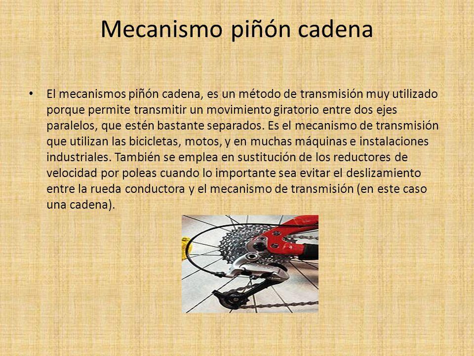 Mecanismo piñón cadena El mecanismos piñón cadena, es un método de transmisión muy utilizado porque permite transmitir un movimiento giratorio entre d