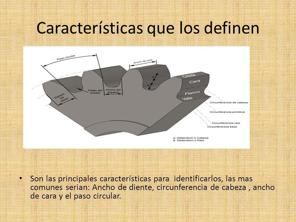 Características que los definen Son las principales características para identificarlos, las mas comunes serian: Ancho de diente, circunferencia de ca