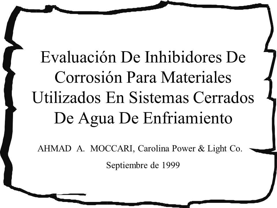 Experimentación Se probó la efectividad del nitrito de sodio comercial (NaNO 3 ) y del Tolil triazolato Sódico (TTA) en agua Deionizada (DIW) a 50°C para materiales comunmente utilizados en sistemas cerrados de Agua de enfriamiento.