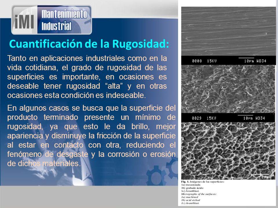 Cuantificación de la Rugosidad: Tanto en aplicaciones industriales como en la vida cotidiana, el grado de rugosidad de las superficies es importante,
