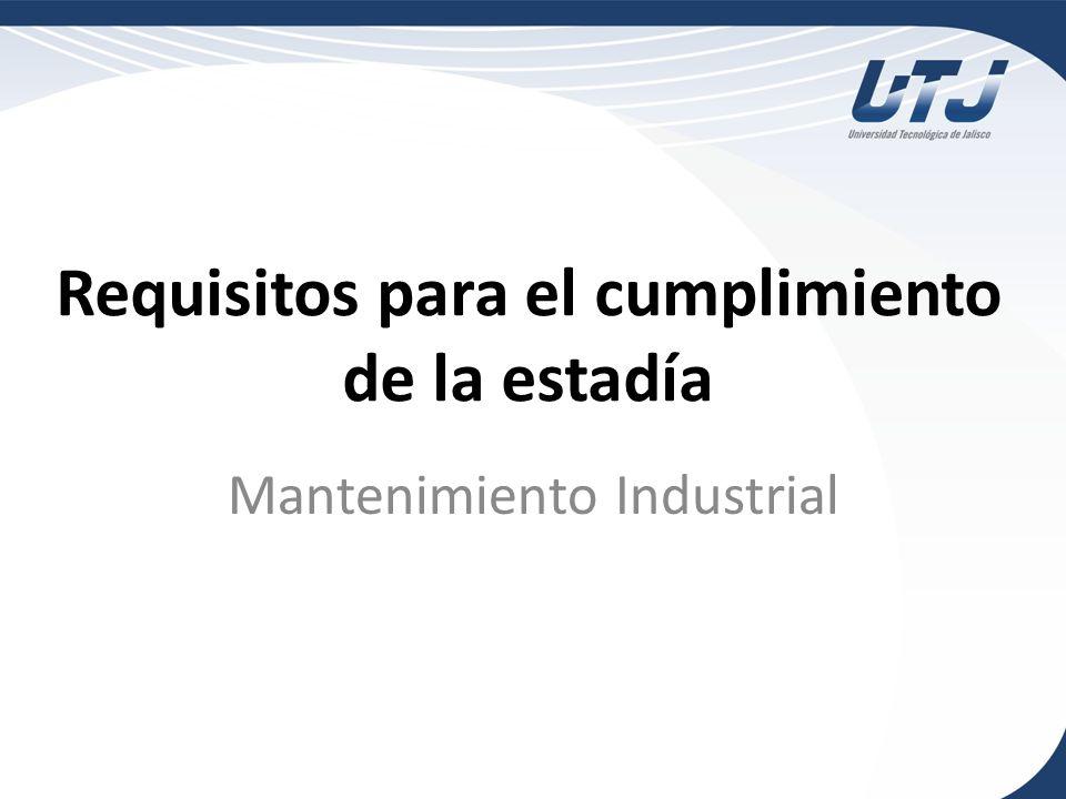 Requisitos para el cumplimiento de la estadía Mantenimiento Industrial