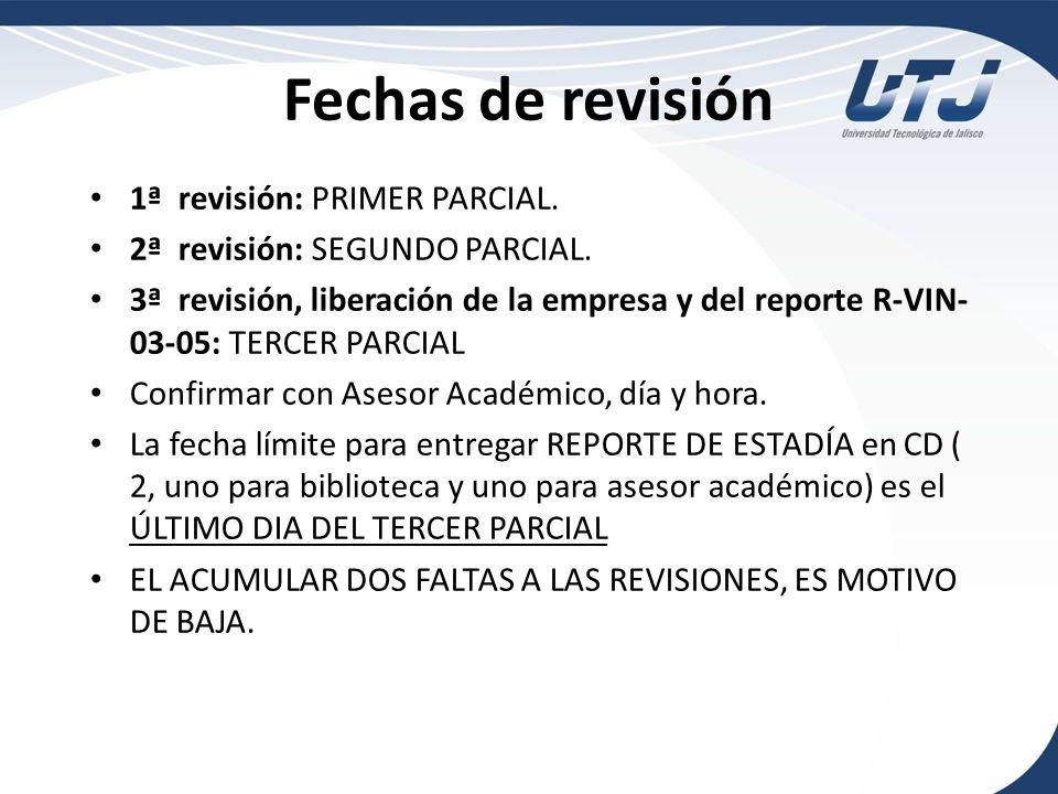Fechas de revisión 1ª revisión: PRIMER PARCIAL. 2ª revisión: SEGUNDO PARCIAL. 3ª revisión, liberación de la empresa y del reporte R-VIN- 03-05: TERCER
