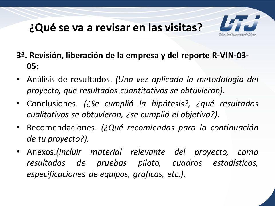 ¿Qué se va a revisar en las visitas? 3ª. Revisión, liberación de la empresa y del reporte R-VIN-03- 05: Análisis de resultados. (Una vez aplicada la m