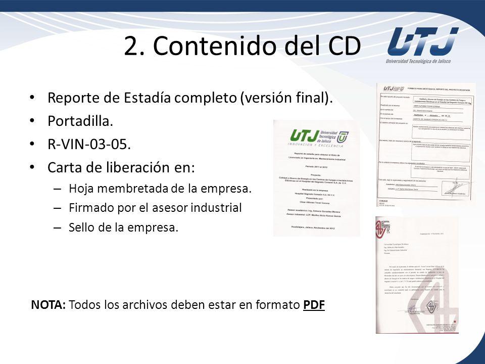 2. Contenido del CD Reporte de Estadía completo (versión final). Portadilla. R-VIN-03-05. Carta de liberación en: – Hoja membretada de la empresa. – F