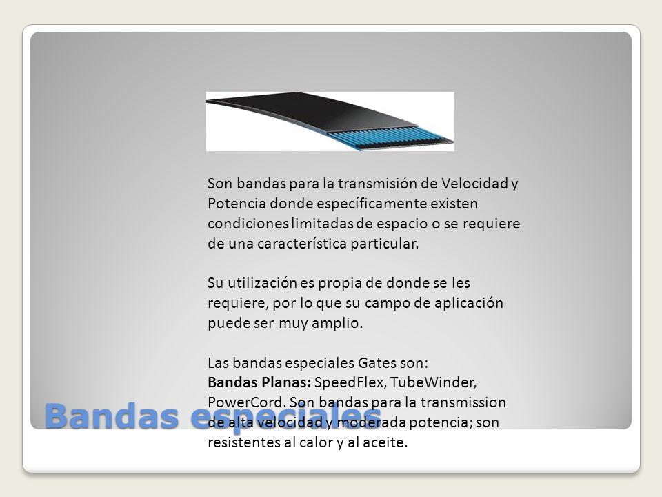 Bandas especiales Son bandas para la transmisión de Velocidad y Potencia donde específicamente existen condiciones limitadas de espacio o se requiere