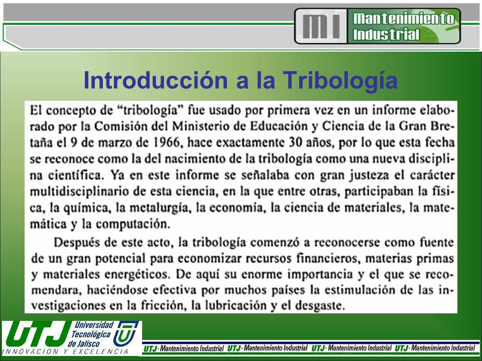 En Conclusión: La Tribología es una de las más importantes ramas Cientificotécnicas, debido a que es sinónimo de vida útil, fiabilidad y disminución de gasto energético.