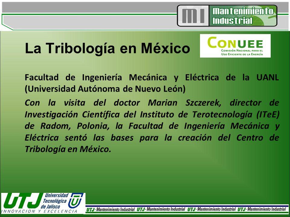 La Tribología en México Facultad de Ingeniería Mecánica y Eléctrica de la UANL (Universidad Autónoma de Nuevo León) Con la visita del doctor Marian Sz