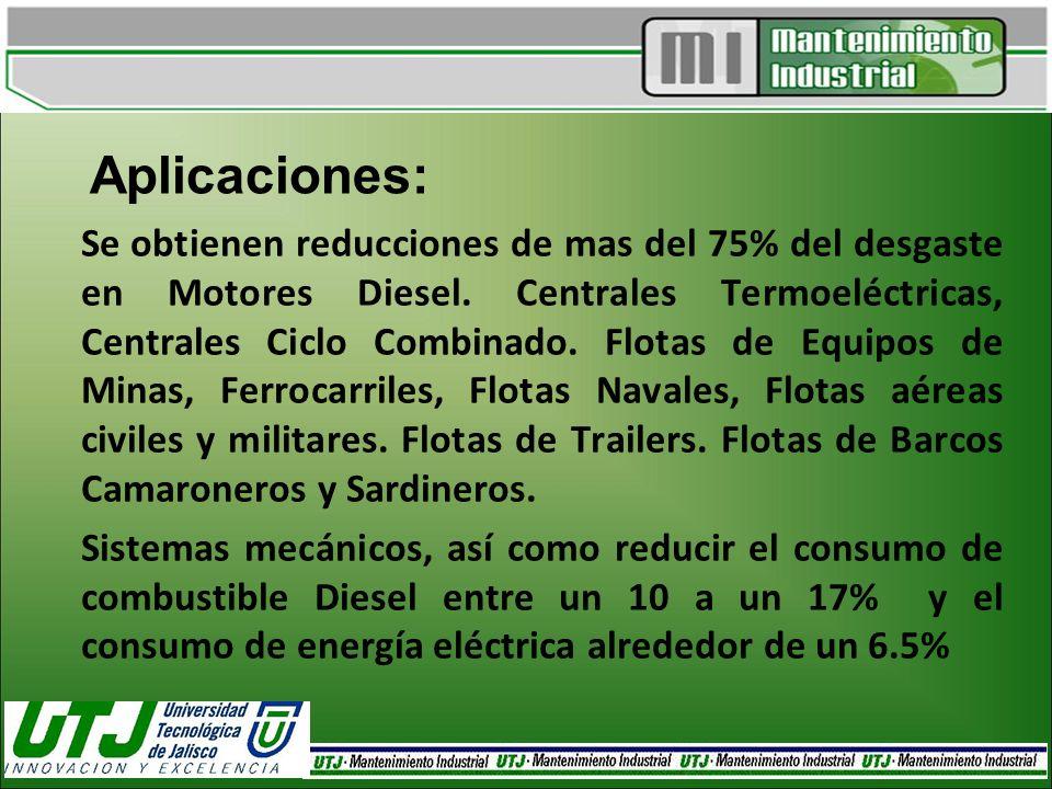 Aplicaciones: Se obtienen reducciones de mas del 75% del desgaste en Motores Diesel. Centrales Termoeléctricas, Centrales Ciclo Combinado. Flotas de E