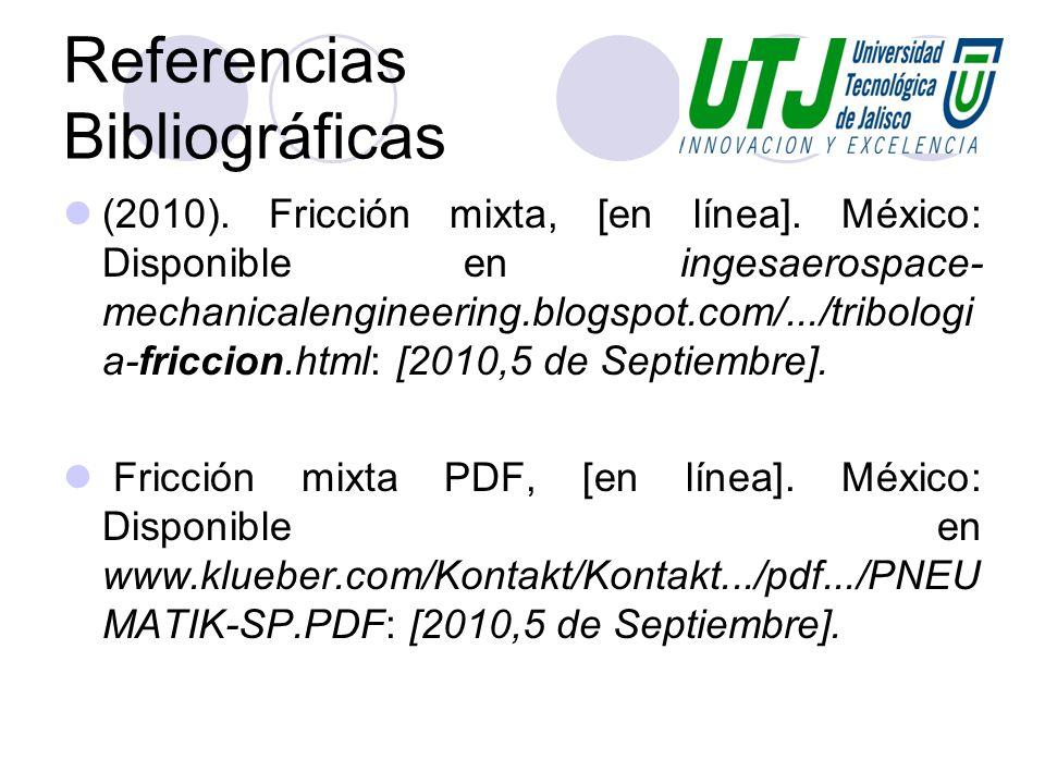 Referencias Bibliográficas (2010). Fricción mixta, [en línea]. México: Disponible en ingesaerospace- mechanicalengineering.blogspot.com/.../tribologi
