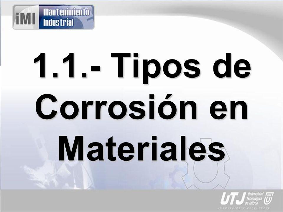 Definición de Corrosión: Deterioro de una sustancia (usualmente un metal) o de sus propiedades debido a una reacción con su medio ambiente.