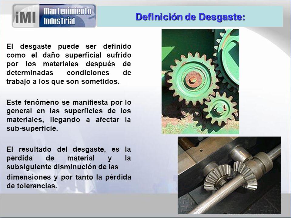 Causas del Desgaste: Normalmente, el desgaste no ocasiona fallas violentas, pero trae como consecuencias: 1.reducción de la eficiencia de operación.