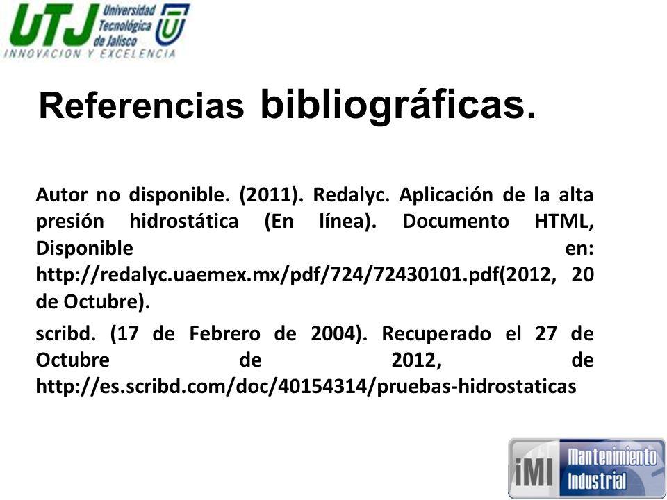 Referencias bibliográficas. Autor no disponible. (2011). Redalyc. Aplicación de la alta presión hidrostática (En línea). Documento HTML, Disponible en