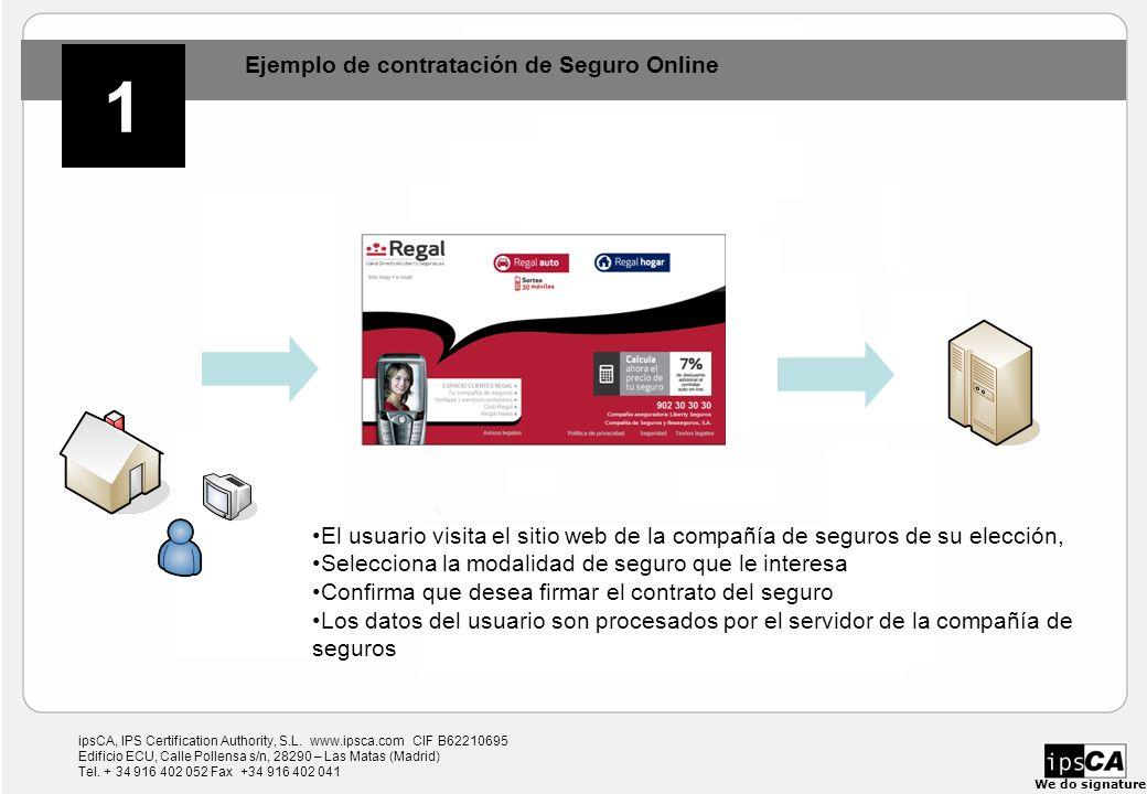 ipsCA, IPS Certification Authority, S.L. www.ipsca.com CIF B62210695 Edificio ECU, Calle Pollensa s/n, 28290 – Las Matas (Madrid) Tel. + 34 916 402 05