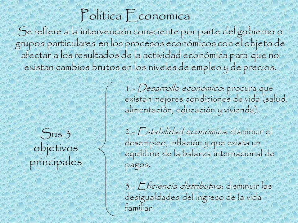 Politica Economica Se refiere a la intervención consciente por parte del gobierno o grupos particulares en los procesos económicos con el objeto de af