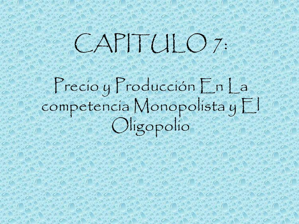 CAPITULO 7: Precio y Producción En La competencia Monopolista y El Oligopolio