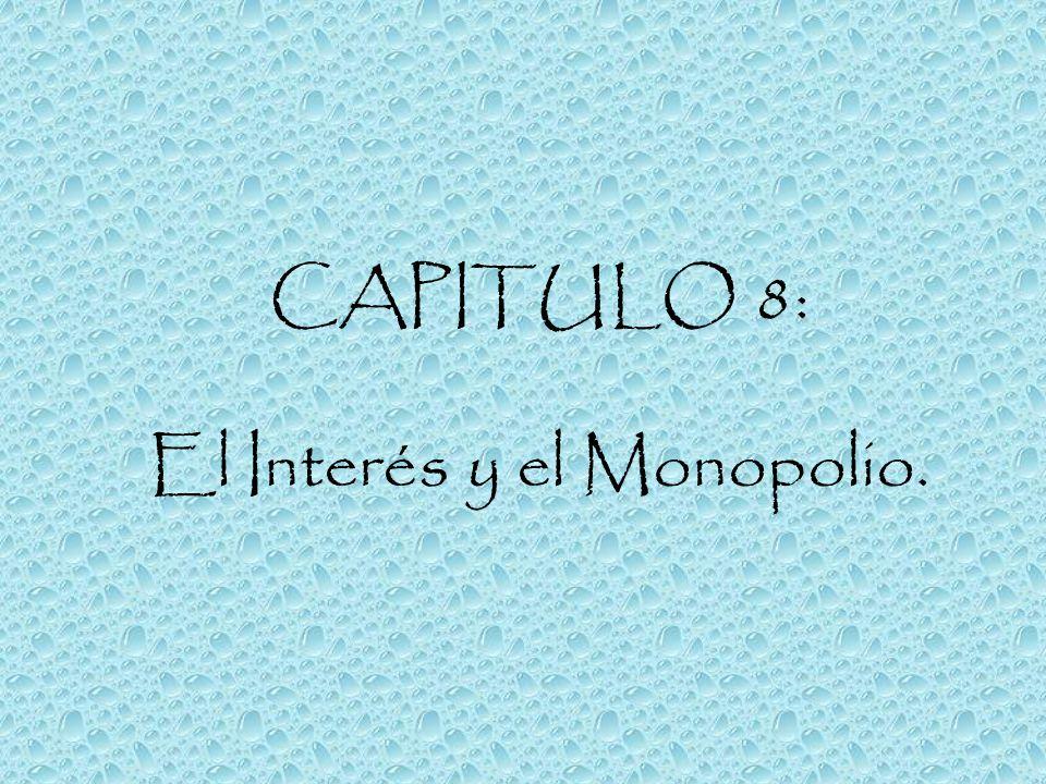 CAPITULO 8: El Interés y el Monopolio.