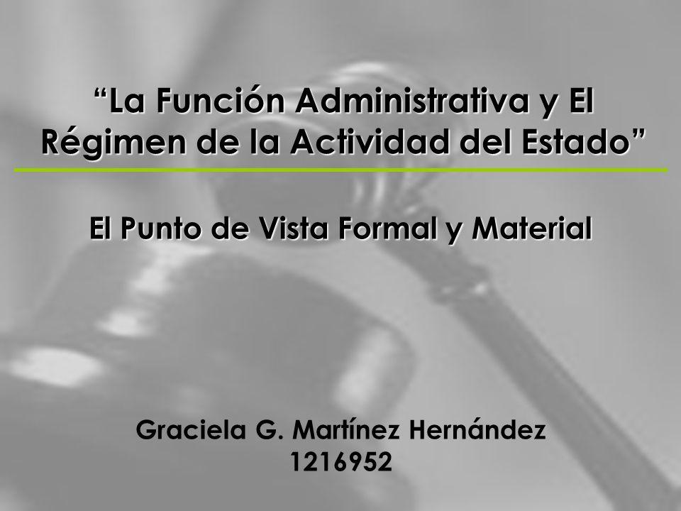 La Función Administrativa y El Régimen de la Actividad del Estado El Punto de Vista Formal y Material Graciela G. Martínez Hernández 1216952