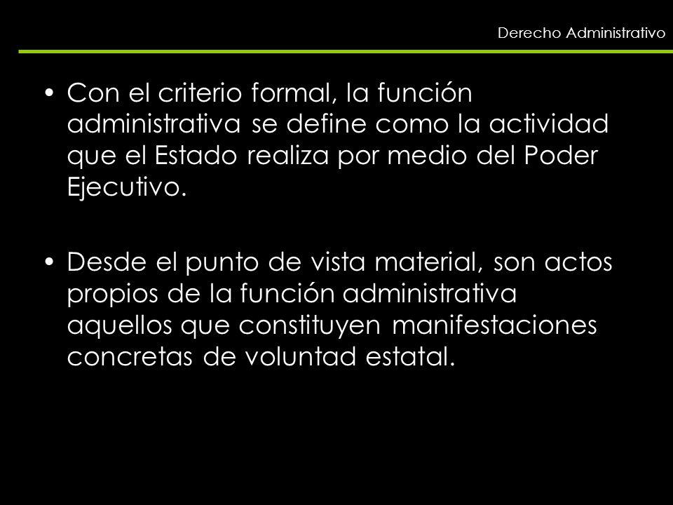 Derecho Administrativo Con el criterio formal, la función administrativa se define como la actividad que el Estado realiza por medio del Poder Ejecuti