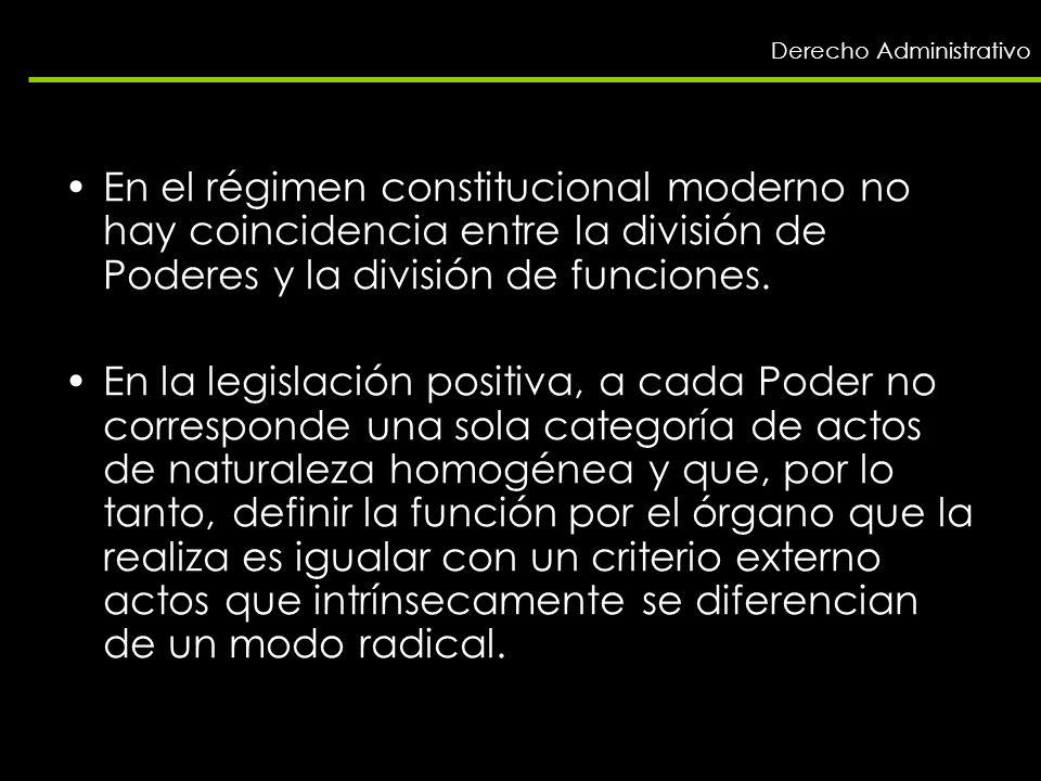 Derecho Administrativo En el régimen constitucional moderno no hay coincidencia entre la división de Poderes y la división de funciones. En la legisla
