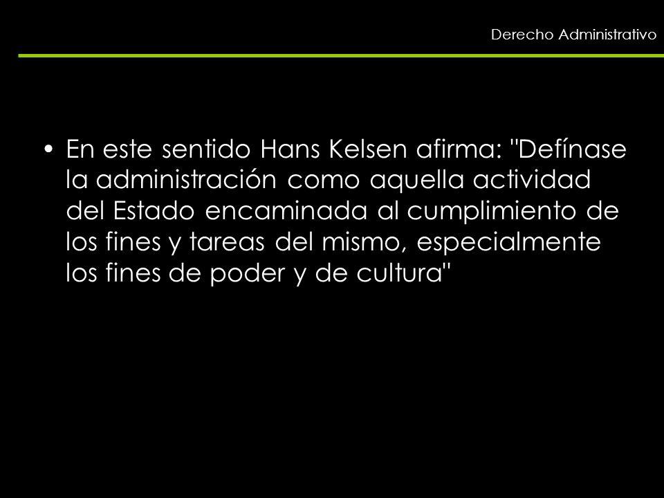 Derecho Administrativo En este sentido Hans Kelsen afirma: