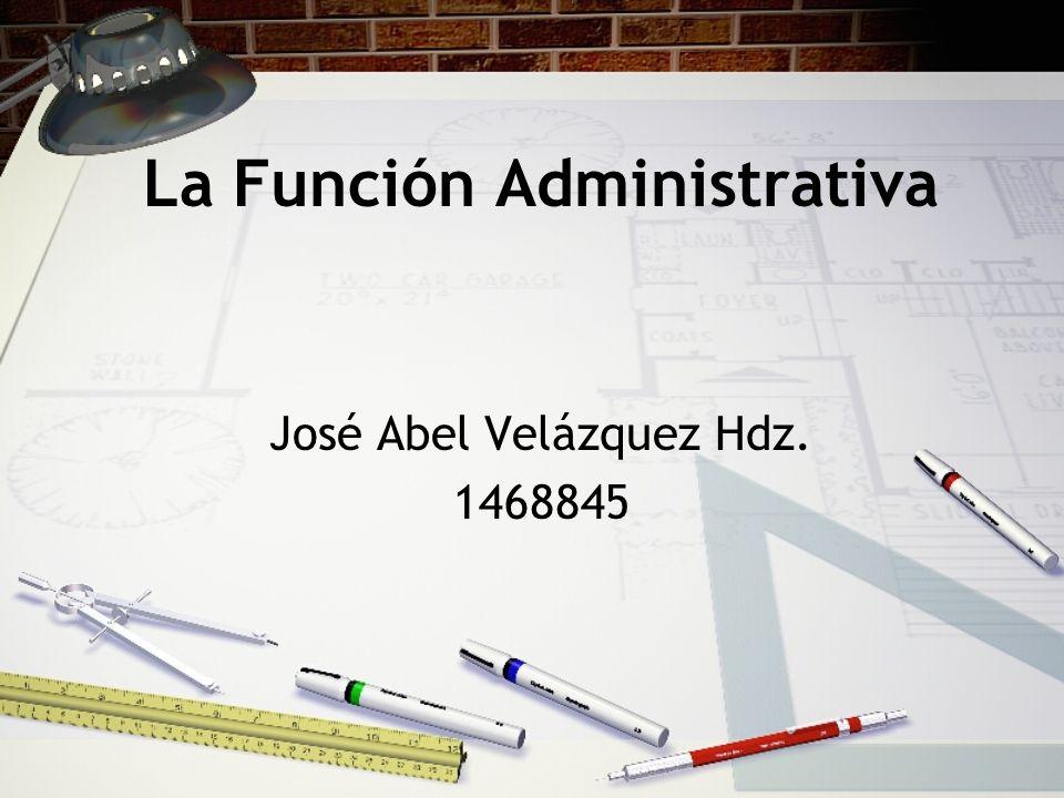 La Función Administrativa José Abel Velázquez Hdz. 1468845