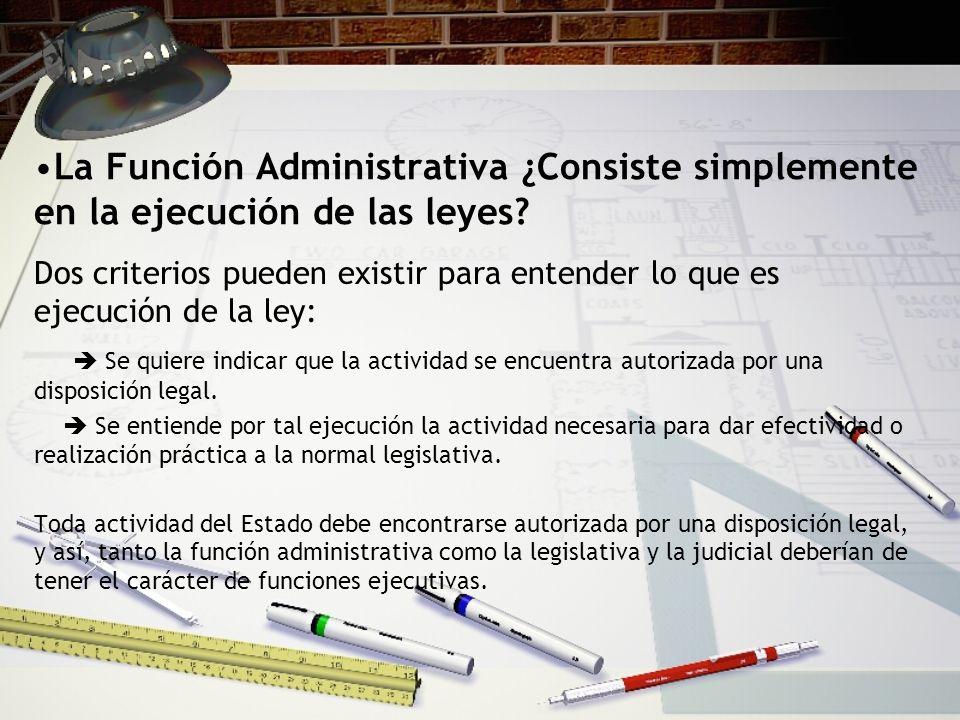 La Función Administrativa ¿Consiste simplemente en la ejecución de las leyes.