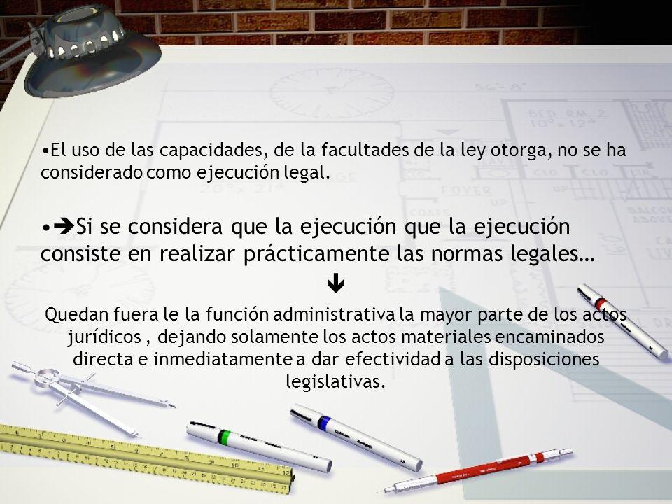 El uso de las capacidades, de la facultades de la ley otorga, no se ha considerado como ejecución legal.