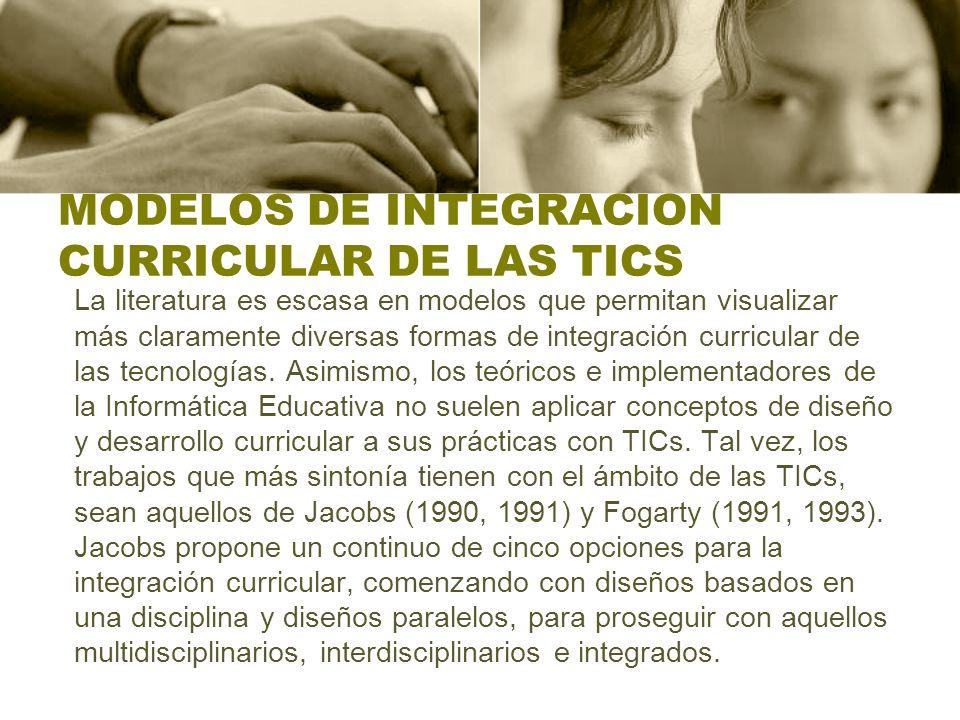 MODELOS DE INTEGRACION CURRICULAR DE LAS TICS La literatura es escasa en modelos que permitan visualizar más claramente diversas formas de integración