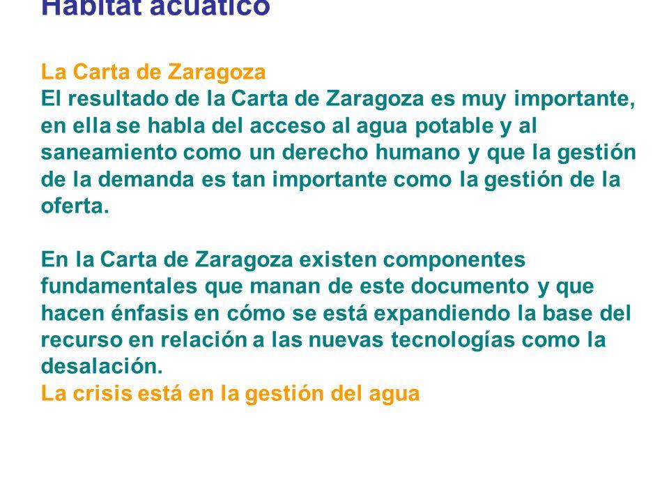 Hábitat acuático La Carta de Zaragoza El resultado de la Carta de Zaragoza es muy importante, en ella se habla del acceso al agua potable y al saneami