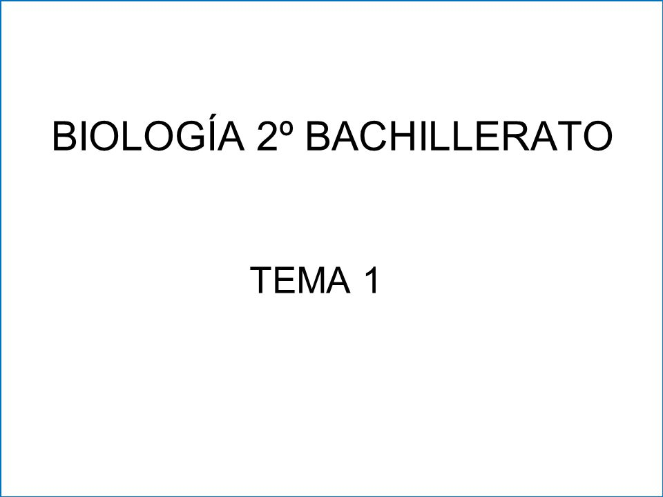 BIOLOGÍA 2º BACHILLERATO TEMA 1