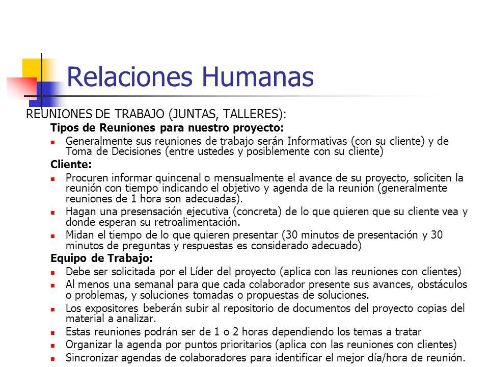 Relaciones Humanas REUNIONES DE TRABAJO (JUNTAS, TALLERES): Tipos: Informativas (dar a conocer el estado/avance del proyecto o situaciones) Capacitaci