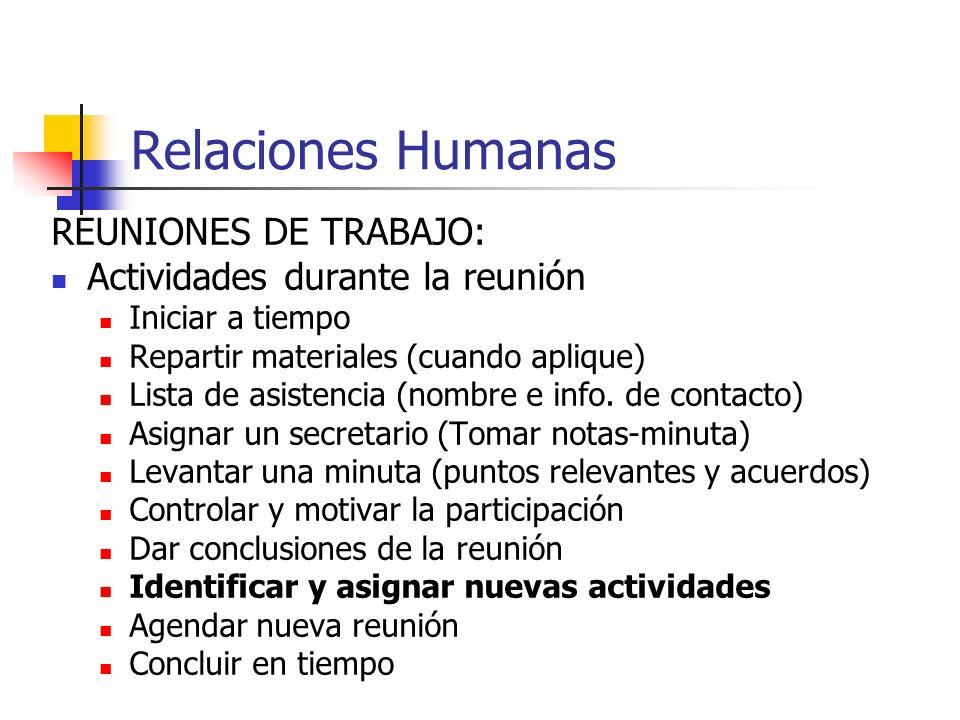 Relaciones Humanas REUNIONES DE TRABAJO: Actividades durante la reunión Iniciar a tiempo Repartir materiales (cuando aplique) Lista de asistencia (nombre e info.