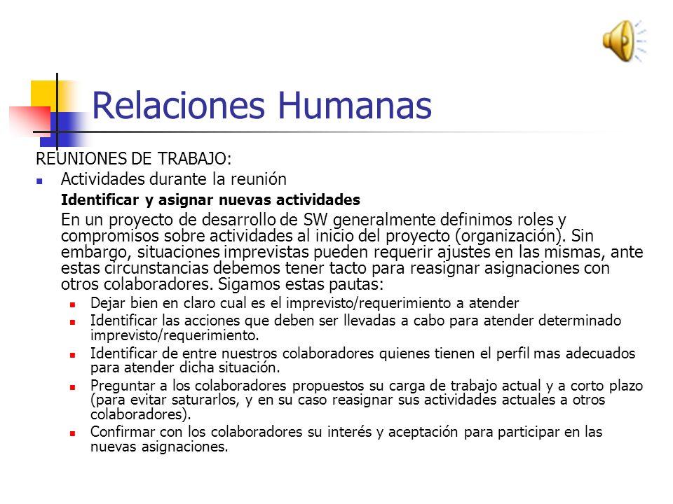 Relaciones Humanas REUNIONES DE TRABAJO: Actividades durante la reunión Identificar y asignar nuevas actividades En un proyecto de desarrollo de SW generalmente definimos roles y compromisos sobre actividades al inicio del proyecto (organización).