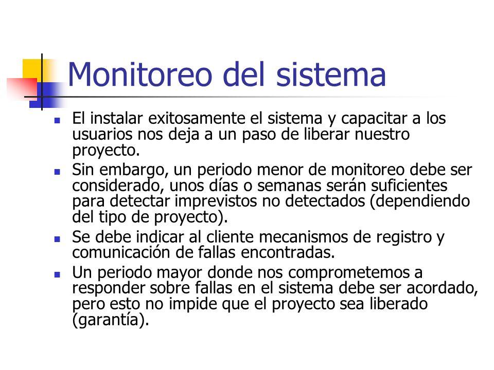 Monitoreo del sistema El instalar exitosamente el sistema y capacitar a los usuarios nos deja a un paso de liberar nuestro proyecto. Sin embargo, un p